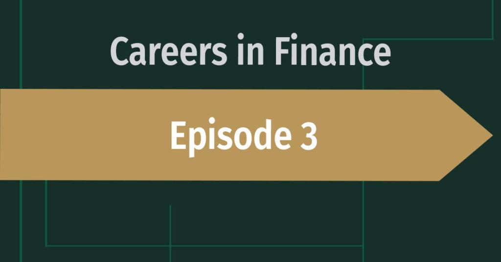 Careers in Finance Episode 3