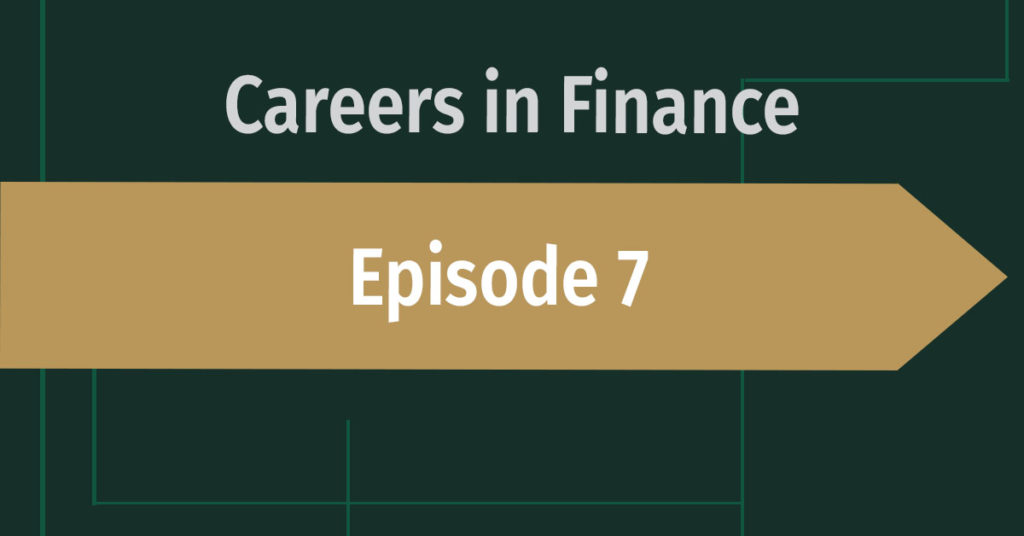 Careers in Finance Episode 7