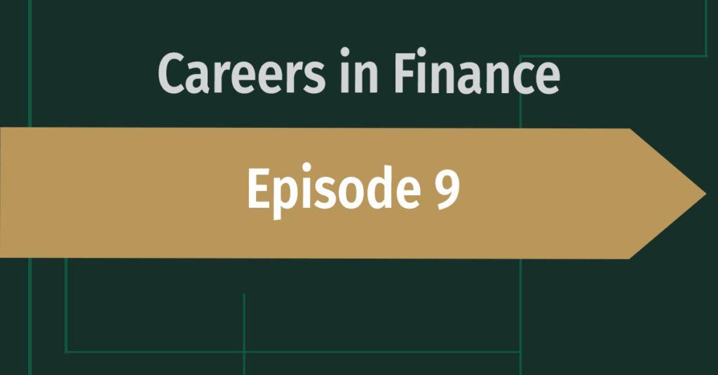 Careers in Finance Episode 9