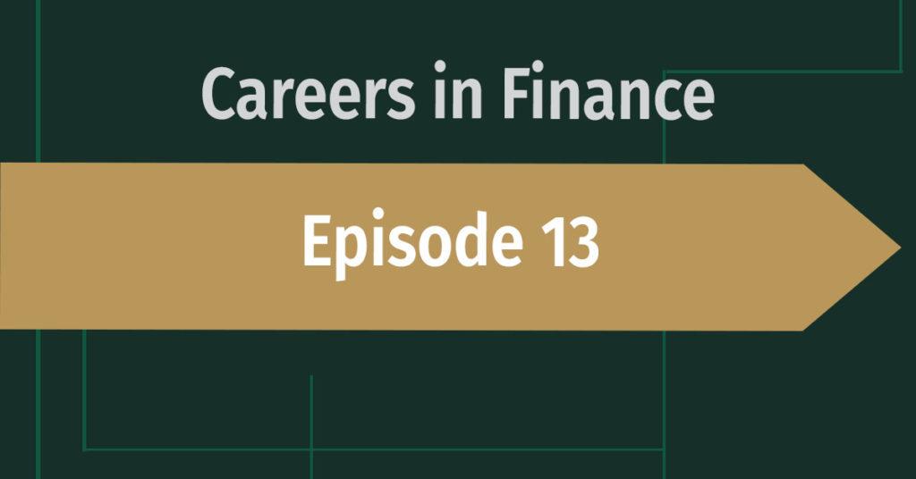 Careers in Finance Episode 13