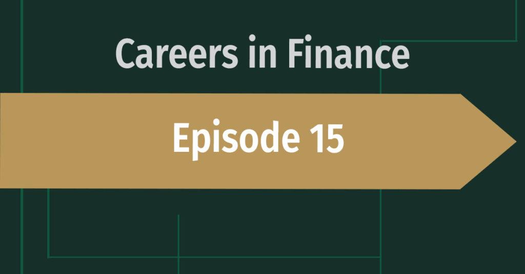 Careers in Finance Episode 15