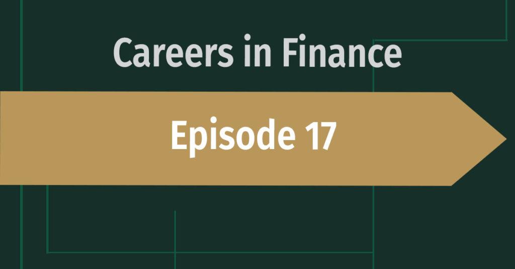 Careers in Finance Episode 17